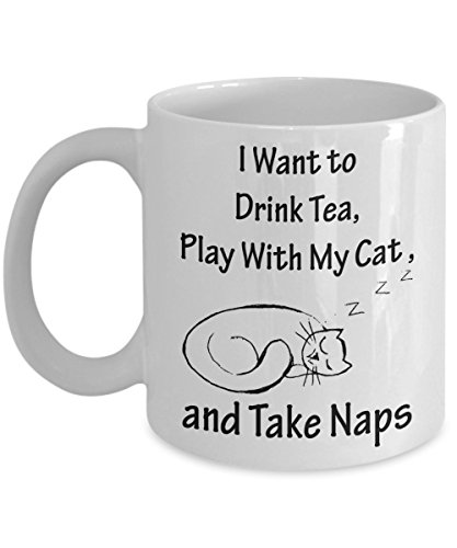 561c9077a2a Drink Tea, Play With my Cat, Take Naps – Funny 11 oz Ceramic Mug – Perfect  Gift For All The Tea Lovers In Your Life-White